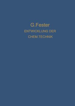 Die Entwicklung der chemischen Technik bis zu den Anfängen der Grossindustrie Ein Technologisch-Historischer Versuch von Fester,  Gustav