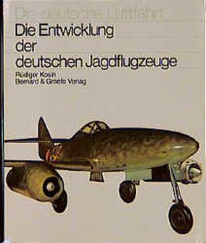 Die Entwicklung der deutschen Jagdflugzeuge von Kosin,  Rüdiger