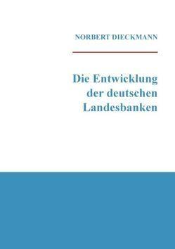 Die Entwicklung der deutschen Landesbanken von Dieckmann,  Norbert