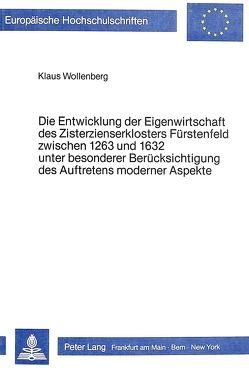 Die Entwicklung der Eigenwirtschaft des Zisterzienserklosters Fürstenfeld zwischen 1263 und 1632 unter besonderer Berücksichtigung des Auftretens moderner Aspekte von Wollenberg,  Klaus