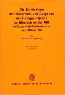 Die Entwicklung der Einnahmen und Ausgaben des Heiliggeistspitals zu Biberach an der Riss von 1500 bis 1630 von Heimpel,  Christian