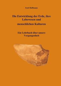 Die Entwicklung der Erde, ihre Lebenswesen und menschlichen Kulturen von Hoffmann,  Emil