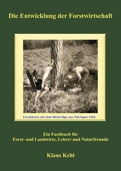 Die Entwicklung der Forstwirtschaft von Kehl,  Klaus