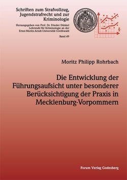 Die Entwicklung der Führungsaufsicht unter besonderer Berücksichtigung der Praxis in Mecklenburg-Vorpommern von Rohrbach,  Moritz Philipp