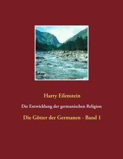 Die Entwicklung der germanischen Religion – von der Steinzeit bis heute von Eilenstein,  Harry
