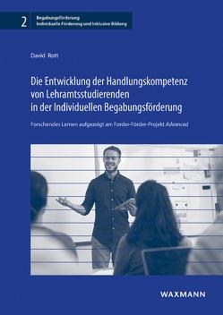 Die Entwicklung der Handlungskompetenz von Lehramtsstudierenden in der Individuellen Begabungsförderung von Rott,  David
