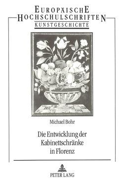 Die Entwicklung der Kabinettschränke in Florenz von Bohr,  Michael