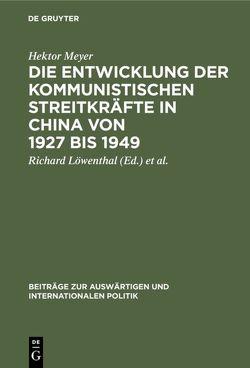 Die Entwicklung der kommunistischen Streitkräfte in China von 1927 bis 1949 von Löwenthal,  Richard, Meyer,  Hektor, Ziebura,  Gilbert