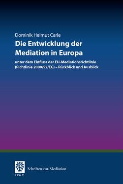 Die Entwicklung der Mediation in Europa von Carle,  Dominik Helmut, Gräfin von Schlieffen,  Katharina