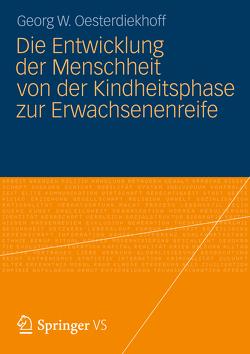 Die Entwicklung der Menschheit von der Kindheitsphase zur Erwachsenenreife von Oesterdiekhoff,  Georg W.