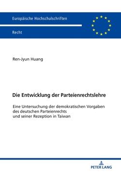 Die Entwicklung der Parteienrechtslehre von Huang,  Ren-Jyun