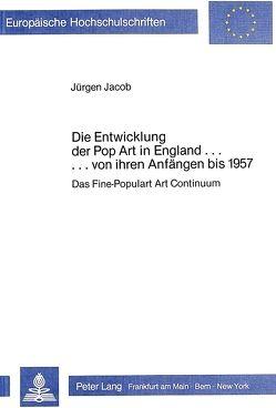 Die Entwicklung der Pop Art in England … von ihren Anfängen bis 1957 von Jacob,  Jürgen