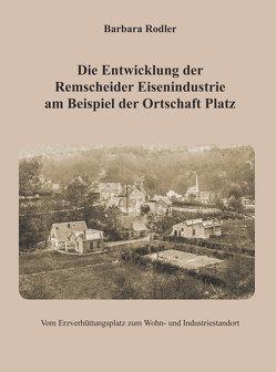 Die Entwicklung der Remscheider Eisenindustrie am Beispiel der Ortschaft Platz von Rodler,  Barbara