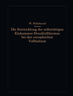 Die Entwicklung der selbsttätigen Einkammer-Druckluftbremse bei den europäischen Vollbahnen von Hildebrand,  Wilhelm