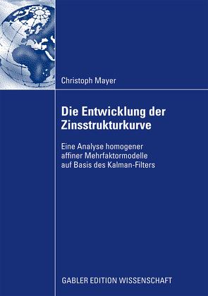 Die Entwicklung der Zinsstrukturkurve von Albrecht,  Prof. Dr. Peter, Mayer,  Christoph
