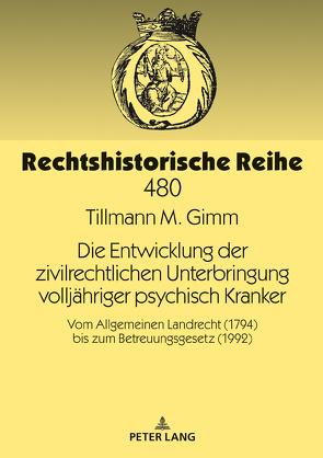 Die Entwicklung der zivilrechtlichen Unterbringung volljähriger psychisch Kranker von Gimm,  Tillmann M.