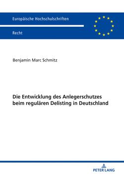 Die Entwicklung des Anlegerschutzes beim regulären Delisting in Deutschland von Schmitz,  Benjamin Marc