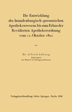 Die Entwicklung des brandenburgisch-preussischen Apothekenwesens bis zum Erlass der Revidierten Apothekerordnung vom 11. Oktober 1801 von Adlung,  Alfred