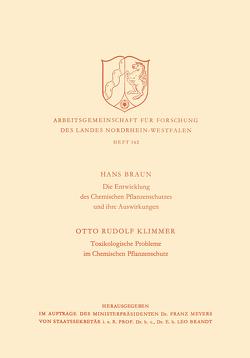 Die Entwicklung des Chemischen Pflanzenschutzes und ihre Auswirkungen / Toxikologische Probleme im Pflanzenschutz von Braun,  Hans