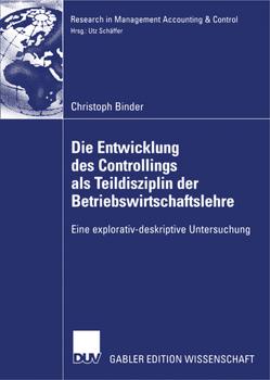 Die Entwicklung des Controllings als Teildisziplin der Betriebswirtschaftslehre von Binder,  Christoph, Schäffer,  Prof. Dr. Utz