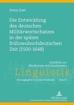 Die Entwicklung des deutschen Militärwortschatzes in der späten frühneuhochdeutschen Zeit (1500-1648) von Just,  Anna