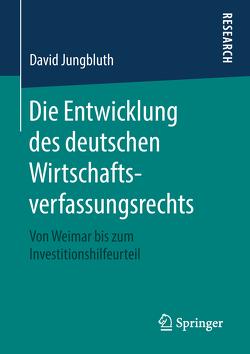 Die Entwicklung des deutschen Wirtschaftsverfassungsrechts von Jungbluth,  David