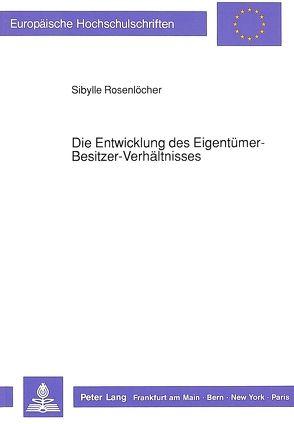 Die Entwicklung des Eigentümer-Besitzer-Verhältnisses von Rosenlöcher,  Sibylle