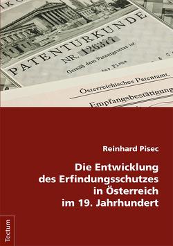 Die Entwicklung des Erfindungsschutzes in Österreich im 19. Jahrhundert von Pisec,  Reinhard