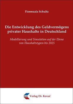 Die Entwicklung des Geldvermögens privater Haushalte in Deutschland von Schultz,  Fionnuala
