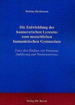 Die Entwicklung des hannoverschen Lyceums zum neuzeitlichen humanistischen Gymnasium von Heckmann,  Bettina