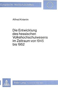 Die Entwicklung des hessischen Volkshochschulwesens im Zeitraum von 1945 bis 1952 von Knierim,  Alfred
