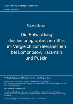 Die Entwicklung des historiographischen Stils im Vergleich zum literarischen bei Lomonosov, Karamzin und Puškin von Marzari,  Robert
