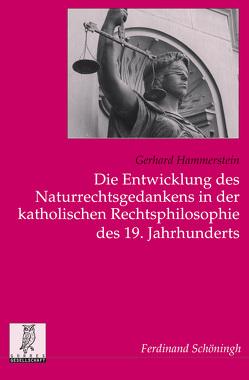 Die Entwicklung des Naturrechtsgedankens in der katholischen Rechtsphilosophie des 19. Jahrhunderts von Hammerstein,  Gerhard, Uertz,  Rudolf