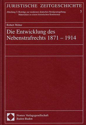 Die Entwicklung des Nebenstrafrechts 1871-1914 von Weber,  Robert