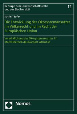 Die Entwicklung des Ökosystemansatzes im Völkerrecht und im Recht der Europäischen Union von Täufer,  Katrin