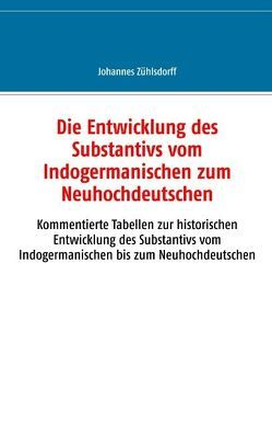 Die Entwicklung des Substantivs vom Indogermanischen zum Neuhochdeutschen von Zühlsdorff,  Johannes