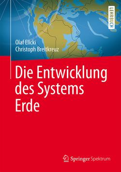 Die Entwicklung des Systems Erde von Breitkreuz,  Christoph, Elicki,  Olaf, Kreher,  Christian