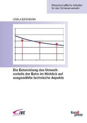 Die Entwicklung des Umweltvorteils der Bahn im Hinblick auf ausgewählte technische Aspekte von Eickmann,  Carla