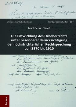 Die Entwicklung des Urheberrechts unter besonderer Berücksichtigung der höchstrichterlichen Rechtsprechung von 1870 bis 1910 von Reinhold,  Nadine