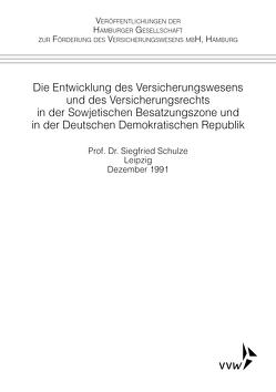 Die Entwicklung des Versicheurngswesens und des Versicherungsrechts in der Sowjetischen Besatzungszone und in der Deutschen Demokratischen Republik von Schulze,  Siegfried