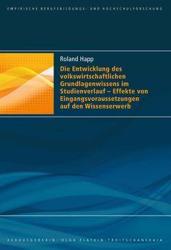Die Entwicklung des volkswirtschaftlichen Grundlagenwissens im Studienverlauf – Effekte von Eingangsvoraussetzungen auf den Wissenserwerb von Happ,  Roland