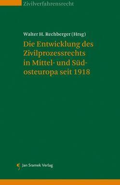 Die Entwicklung des Zivilprozessrechts in Mittel- und Südosteuropa seit 1918 von Rechberger,  Walter H