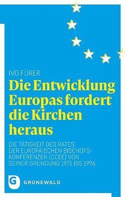 Die Entwicklung Europas fordert die Kirchen heraus von Fürer,  Ivo, Zulehner,  Paul M.