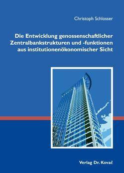Die Entwicklung genossenschaftlicher Zentralbankstrukturen und -funktionen aus institutionenökonomischer Sicht von Schlosser,  Christoph