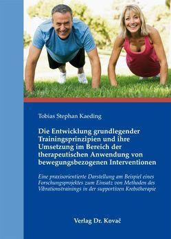 Die Entwicklung grundlegender Trainingsprinzipien und ihre Umsetzung im Bereich der therapeutischen Anwendung von bewegungsbezogenen Interventionen von Kaeding,  Tobias Stephan