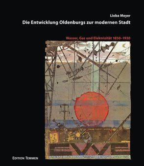 Die Entwicklung Oldenburgs zur modernen Stadt von Meyer,  Lioba