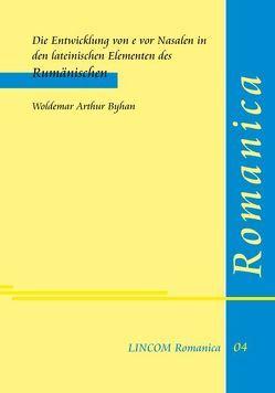 Die Entwicklung von e vor Nasalen in den lateinischen Elementen des Rumänischen von Byhan,  Woldemar Arthur