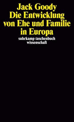 Die Entwicklung von Ehe und Familie in Europa von Goody,  Jack, Horn,  Eva