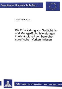 Die Entwicklung von Gedächtnis- und Metagedächtnisleistungen in Abhängigkeit von bereichsspezifischen Vorkenntnissen von Körkel,  Joachim