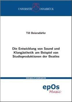 Die Entwicklung von Sound und Klangästhetik am Beispiel von Studioproduktionen der Beatles von Beiersdörfer,  Till